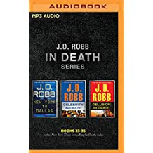 J. D. Robb - In Death Series: Books 33-35: New York to Dallas, Celebrity in Death, Delusion in Death