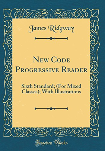 New Code Progressive Reader: Sixth Standard; (For Mixed Classes); With Illustrations (Classic Reprint)