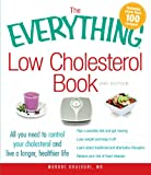 The Everything Low Cholesterol Book: All you need to control your cholesterol and live a longer, healthier life