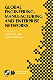 Global Engineering, Manufacturing and Enterprise Networks: IFIP TC5 WG5.3/5.7/5.12 Fourth International Working Conference on the Design of ... in Information and Communication Technology)