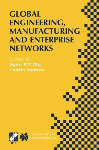 Global Engineering, Manufacturing and Enterprise Networks: IFIP TC5 WG5.3/5.7/5.12 Fourth International Working Conference on the Design of ... in Information and Communication Technology) by Springer