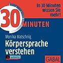 30 Minuten Körpersprache verstehen Hörbuch von Monika Matschnig Gesprochen von: Gabi Franke, Gilles Karolyi, Gordon Piedesack