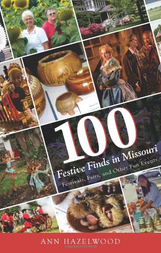 100 Festive Finds in Missouri: Festivals, Fairs, and Other Fun Events