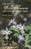 The New Wild Flowers and How to Grow Them, Edwin F. Steffek, 0917304519