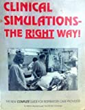 Clinical Simulations - The Right Way! : The Complete Guide to Respiratory Care, Peters, C. J., 0931657202