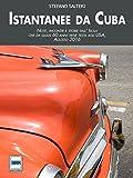 Istantanee da Cuba: Note, incontri e storie dall' Isola che, da quasi 60 anni, tiene testa agli USA. (Italian Edition)