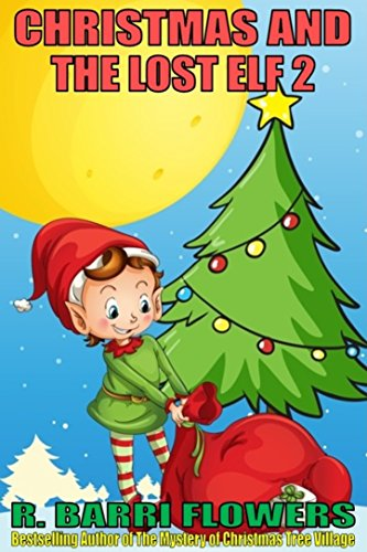 Christmas and the Lost Elf 2 (A Children's Picture Book) (Christmas Elf Pictures)