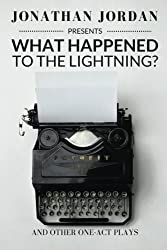What Happened To The Lightning?: And Other One-Act Plays