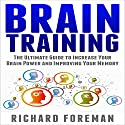 Brain Training: The Ultimate Guide to Increase Your Brain Power and Improving Your Memory Audiobook by Richard Foreman Narrated by Rich McVicar