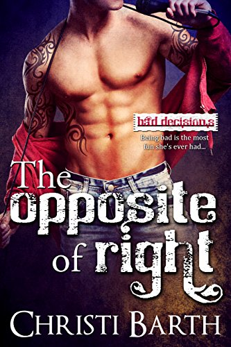 The Opposite Of Right (Bad Decisions Book 1)