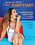 Natalie Jill's 7-Day Jump Start: Unprocess Your Diet with Super Easy Recipes—Lose Up to 5-7 Pounds the First Week!
