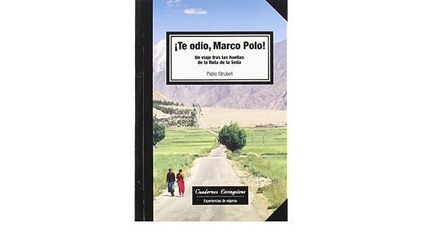 Te odio Marco Polo! : un viaje tras las huellas de la Ruta de la ...