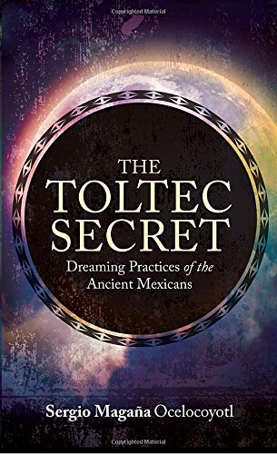 The Toltec Secret: Dreaming Practices of the Ancient