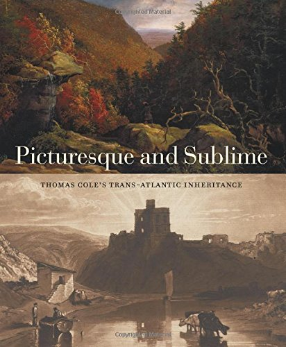 Picturesque and Sublime: Thomas Cole's Trans-Atlantic Inheritance