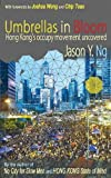Umbrellas in Bloom: Hong Kong's occupy movement uncovered