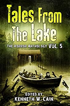 Tales from The Lake Vol.5: The Horror Anthology by [Files, Gemma, Snyder, Lucy A., Waggoner, Tim, O'Neill, Gene, Anderson, Paul Michael, Wallwork, Craig, Pang, Allison, Wytovich, Stephanie M., King, Michelle Ann, Buck, Jonah, Cory Cone, Lucy Taylor, Laura Blackwell, Marge Simon, Robert Stahl, Jason Sizemore, Meghan Arcuri, Peter Mark May, Lane Waldman, Joanna Parypinski, Samuel Marzioli, Andi Rawson, Bruce Boston, Kenneth W. Cain, Ben Baldwin]