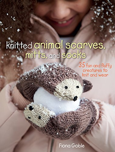 Fiona Stitch - Knitted Animal Scarves, Mitts, and Socks: 35 fun and fluffy creatures to knit and wear