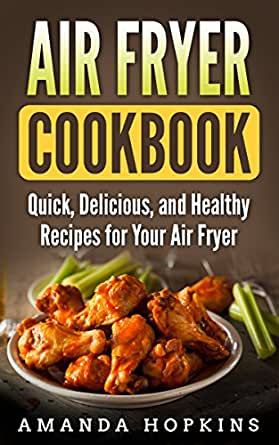 Air Fryer Cookbook: Quick, Delicious, and Healthy Recipes