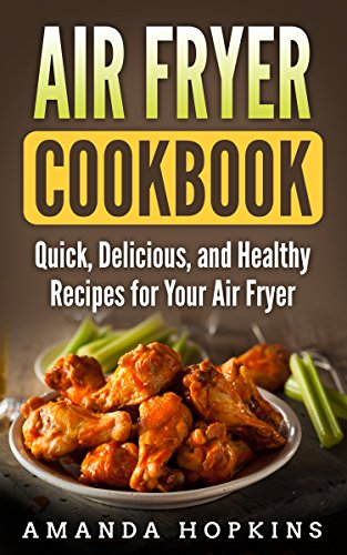 Air Fryer Cookbook: Quick, Delicious, and Healthy Recipes for Your Air Fryer by Amanda Hopkins