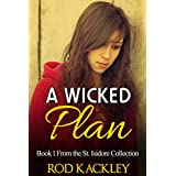 A Wicked Plan: Book 1 From the St. Isidore Collection (The St.Isidore Collection)