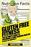 Gluten Free Fitness: : The Ultimate Guide to Becoming a Label Reading Master (Gluten Free Fitness Mastery) (Volume 2)