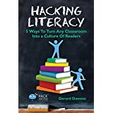 Hacking Literacy: 5 Ways To Turn Any Classroom Into a Culture of Readers (Hack Learning Series Book 6)