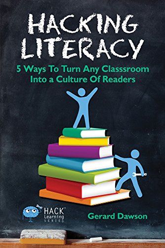 Hacking Literacy: 5 Ways To Turn Any Classroom Into a Culture of Readers (Hack Learning Series Book 6) by [Dawson, Gerard]