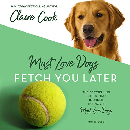 Must Love Dogs: Fetch You Later: The Must Love Dogs Series, Book 3 by Blackstone Audio, Inc.