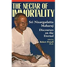The Nectar of Immortality: Sri Nisargadatta Maharaj Discourses on the Eternal