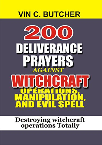 200 Deliverance Prayers Against Witchcraft Operations, Manipulation, And  Evil Spell: Destroying witchcraft operations Totally