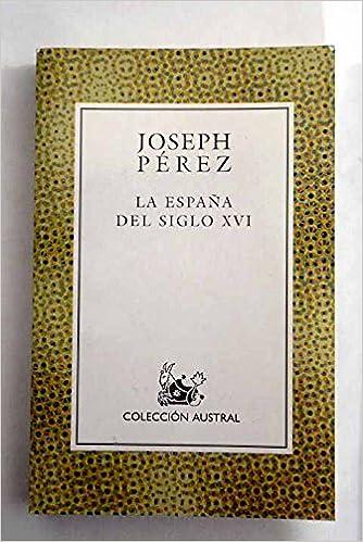 La España del siglo XVI (Austral): Amazon.es: Joseph Pérez: Libros