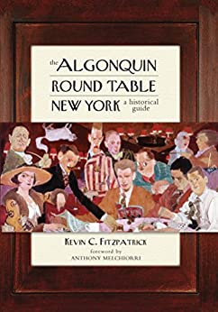 The Algonquin Round Table New York: A Historical Guide by [Fitzpatrick, Kevin C.]