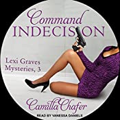 Command Indecision: Lexi Graves Mysteries, Book 3 | Camilla Chafer