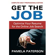 Get the Job: Optimize Your Resume for the Online Job Search (IT and Computer Professionals Edition)