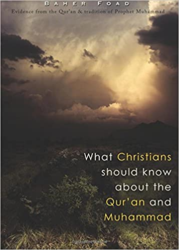 What Christians should know about the Qur'an and Muhammad: Evidence from the Qur'an and Tradition of Prophet Muhammad