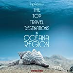 TripAdvisor: The Top Travel Destinations in the Oceana Region: The Ultimate Travel Guide to Tourist Attractions Including the Best in Culture, Site Seeing, Shopping, Eating, Souvenirs, and More!   Steven Kozak