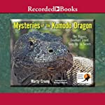 Mysteries of the Komodo Dragon: The Biggest, Deadliest Lizard Gives Up Its Secrets | Marty Crump