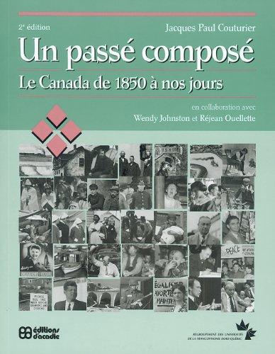 Un passe? compose?: Le Canada de 1850 a? nos jours (French Edition)