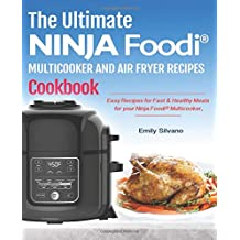 The Ultimate Ninja Foodi® Multicooker And Air Fryer Recipes Cookbook: Easy Recipes for Fast & Healthy Meals for your Ninja Foodi® Multicooker