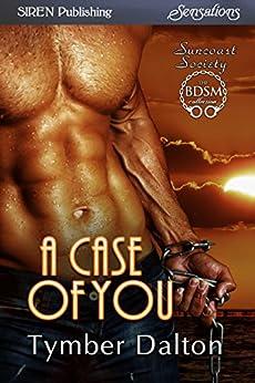A Case of You [Suncoast Society] (Siren Publishing Sensations) by [Dalton, Tymber]
