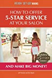 How To Offer 5-Star Service At Your Salon And Make Big Money! (Ready, Set, Go! Books)