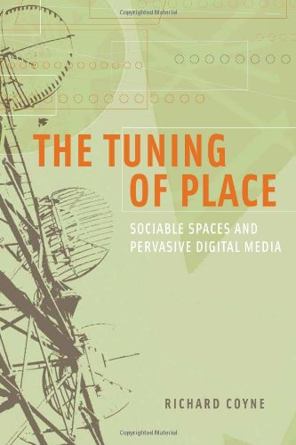The Tuning of Place: Sociable Spaces and Pervasive Digital Media (The MIT Press)