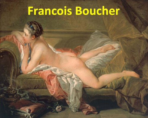Boucher Art Painting - 71 Color Paintings of Francois (François) Boucher - French Rococo Painter (September 29, 1703 - May 30, 1770)