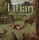 Titian - A Fresh Look at Nature, Mazzotta, Antonio, 1857095448