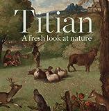 Titian - A Fresh Look at Nature, Mazzotta, Antonio, 1857095448