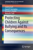 Protecting Children Against Bullying and Its Consequences (SpringerBriefs in Psychology)
