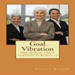 Goal Vibration: How to Plan a Goal and Change Your Vibration to Achieve It | Patrick Bunker