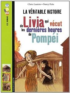 """Afficher """"Véritable histoire de Livia qui vécut les dernières heures de Pompéi (La)"""""""