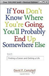 If You Don't Know Where You're Going, You'll Probably End Up Somewhere Else: Finding a Career and Getting a Life