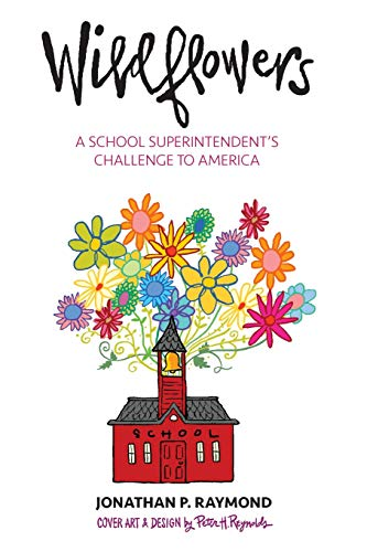 Wildflowers: A School Superintendent's Challenge to America (Narrative Leadership Using The Power Of Stories)